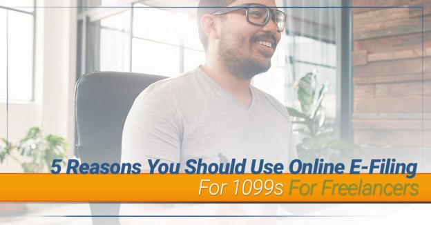 5 Reasons You Should Use Online E-Filing For 1099s For Freelancers