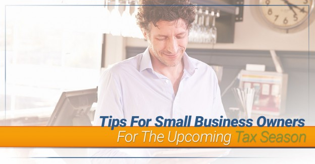 Tips For Small Business Owners For The Upcoming Tax Season